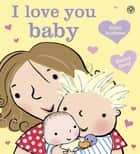 I Love You, Baby ebook by Giles Andreae, Emma Dodd