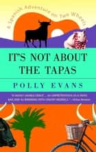 It's Not About the Tapas ebook by Polly Evans