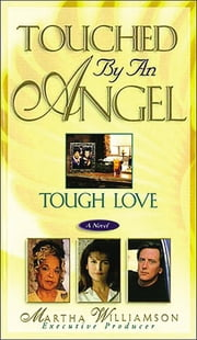 Tough Love - Touched by an Angel ebook by Martha Williamson
