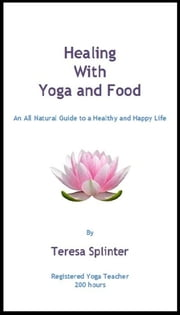 Healing with Yoga and Food ebook by Teresa Splinter