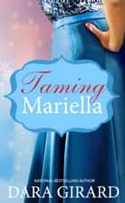 Taming Mariella ebook by Dara Girard