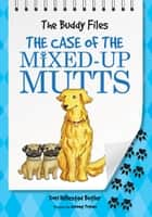 The Case of Mixed-Up Mutts ebook by Dori Hillestad Butler, Jeremy Tugeau