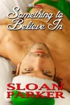 Something To Believe In ebook by Sloan Parker