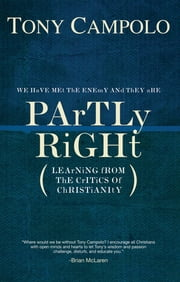 Partly Right - Learning from the Critics of Christianity ebook by Tony Campolo