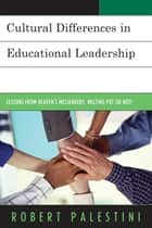 Cultural Differences in Educational Leadership - Lessons from Heaven's Messengers, Melting Pot or Not! ebook by Robert Palestini