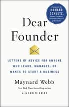 Dear Founder - Letters of Advice for Anyone Who Leads, Manages, or Wants to Start a Business ebook by Maynard Webb, Carlye Adler, Howard Schultz