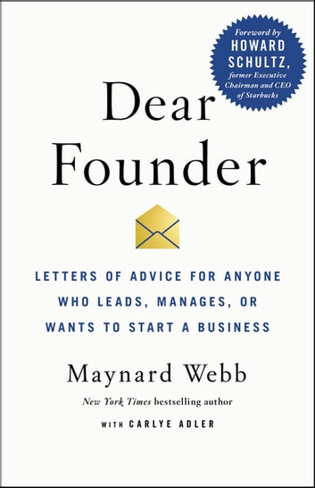 Dear Founder - Letters of Advice for Anyone Who Leads, Manages, or Wants to Start a Business ebook by Maynard Webb,Carlye Adler,Howard Schultz