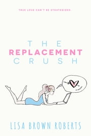 The Replacement Crush ebook by Lisa Brown Roberts