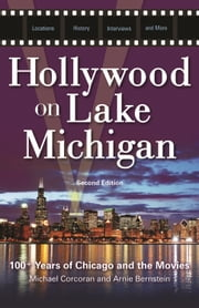 Hollywood on Lake Michigan - 100+ Years of Chicago and the Movies ebook by Michael Corcoran,Arnie Bernstein