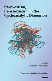 Transvestism, Transsexualism in the Psychoanalytic Dimension ebook by Giovanna Ambrosio