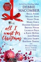 All I Want for Christmas (14 Christmas Novellas to Benefit Diabetes Research) ebook by Brenda Novak,Debbie Macomber,Bella Andre,Melody Anne,Violet Duke,Marie Force,Heather Graham,Laurelin Paige,Kayti McGee,Jane Porter,Melanie Shawn,RaeAnne Thayne,Melinda Curtis,Anna J. Stewart,Scarlett York