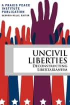 Uncivil Liberties eBook por Georgia Kelly,Hazel Henderson,Barry Spector,Ben Boyce,Gus diZerega,Julianne Maurseth,Benjamin Colby