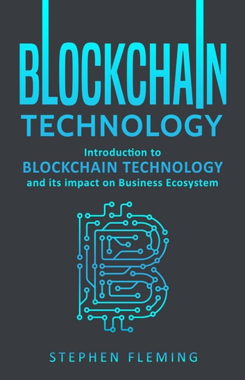 Blockchain technology introduction to blockchain technology and its blockchain technology introduction to blockchain technology and its impact on business ecosystem ebook by stephen fandeluxe Choice Image