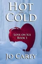 Hot and Cold - Love on Ice, #1 ebook by Jo Carey