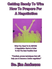 Getting Ready To Win: How To Prepare For A Negotiation ebook by Jim Anderson