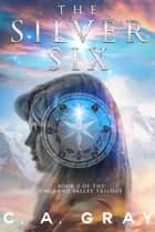 The Silver Six (Book 2 of the Uncanny Valley Trilogy) ebook by C.A. Gray