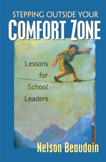 Stepping Outside Your Comfort Zone Lessons for School Leaders ebook by Nelson Beaudoin