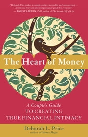 The Heart of Money - A Couple's Guide to Creating True Financial Intimacy ebook by Deborah L. Price