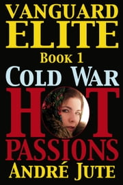 Vanguard Elite - Cold War, Hot Passions, #1 ebook by Andre Jute