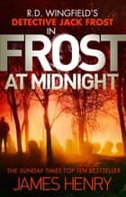 Frost at Midnight - DI Jack Frost series 4 ebook by James Henry
