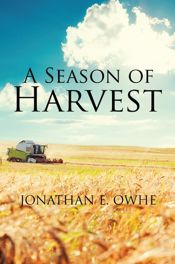 A Season of Harvest ebook by Jonathan E. Owhe