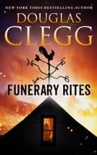 Funerary Rites ebook by Douglas Clegg