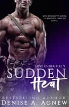 Sudden Heat (Love Under Fire Book 1) - Love Under Fire Trilogy ebook by Denise A. Agnew