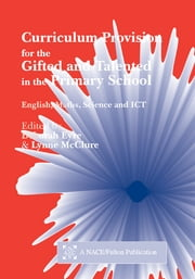 Curriculum Provision for the Gifted and Talented in the Primary School - English, Maths, Science and ICT ebook by Eyre Deborah, Lynne McClure