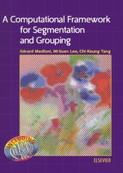 A Computational Framework for Segmentation and Grouping ebook by Medioni, G.
