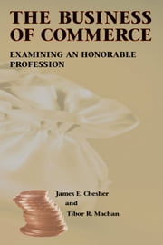 The Business of Commerce - Examining an Honorable Profession ebook by James E. Chesher,Tibor R. Machan