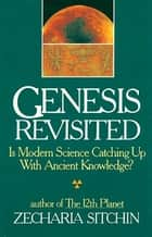 Genesis Revisited - Is Modern Science Catching Up With Ancient Knowledge? ebook by Zecharia Sitchin