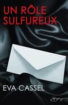 Un rôle sulfureux ebook by Eva Cassel