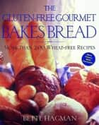 The Gluten-Free Gourmet Bakes Bread ebook by Bette Hagman,Peter H. R. Green