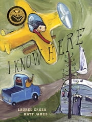I Know Here ebook by Laurel Croza, Matt James, Demi Pallas
