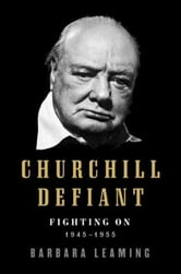 Churchill Defiant - Fighting On: 1945-1955 ebook by Barbara Leaming