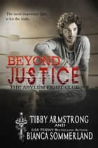 Beyond Justice - The Asylum Fight Club, #2 ebook by Bianca Sommerland, Tibby Armstrong