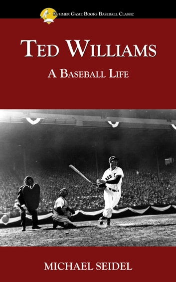 Ted Williams: A Baseball Life ebook by Michael Seidel