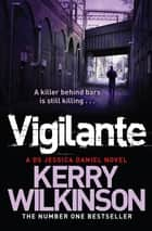 Vigilante: A DS Jessica Daniel Novel 2 ebook by Kerry Wilkinson