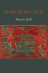 Mars Being Red ebook by Marvin Bell
