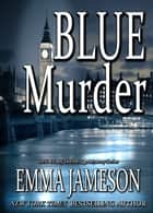 Blue Murder eBook by Emma Jameson