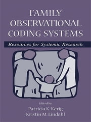 Family Observational Coding Systems - Resources for Systemic Research ebook by Patricia K. Kerig,Kristin M. Lindahl