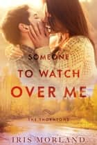Someone to Watch Over Me ebook by Iris Morland