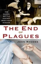 The End of Plagues ebook by John Rhodes