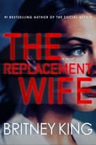 The Replacement Wife: A Psychological Thriller ebook by Britney King