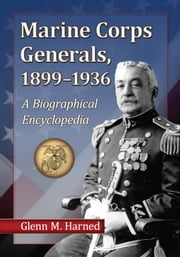 Marine Corps Generals, 1899-1936 - A Biographical Encyclopedia ebook by Glenn M. Harned