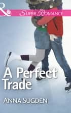 A Perfect Trade (Mills & Boon Superromance) ebook by Anna Sugden