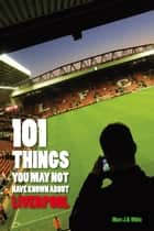 101 Things You May Not Have Known About Liverpool ebook by