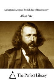 Ancient and Accepted Scottish Rite of Freemasonry ebook by Albert Pike