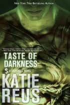 Taste of Darkness ebook by Katie Reus