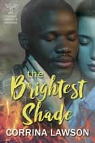 The Brightest Shade - The Phoenix Institute, #2 ebook by Corrina Lawson